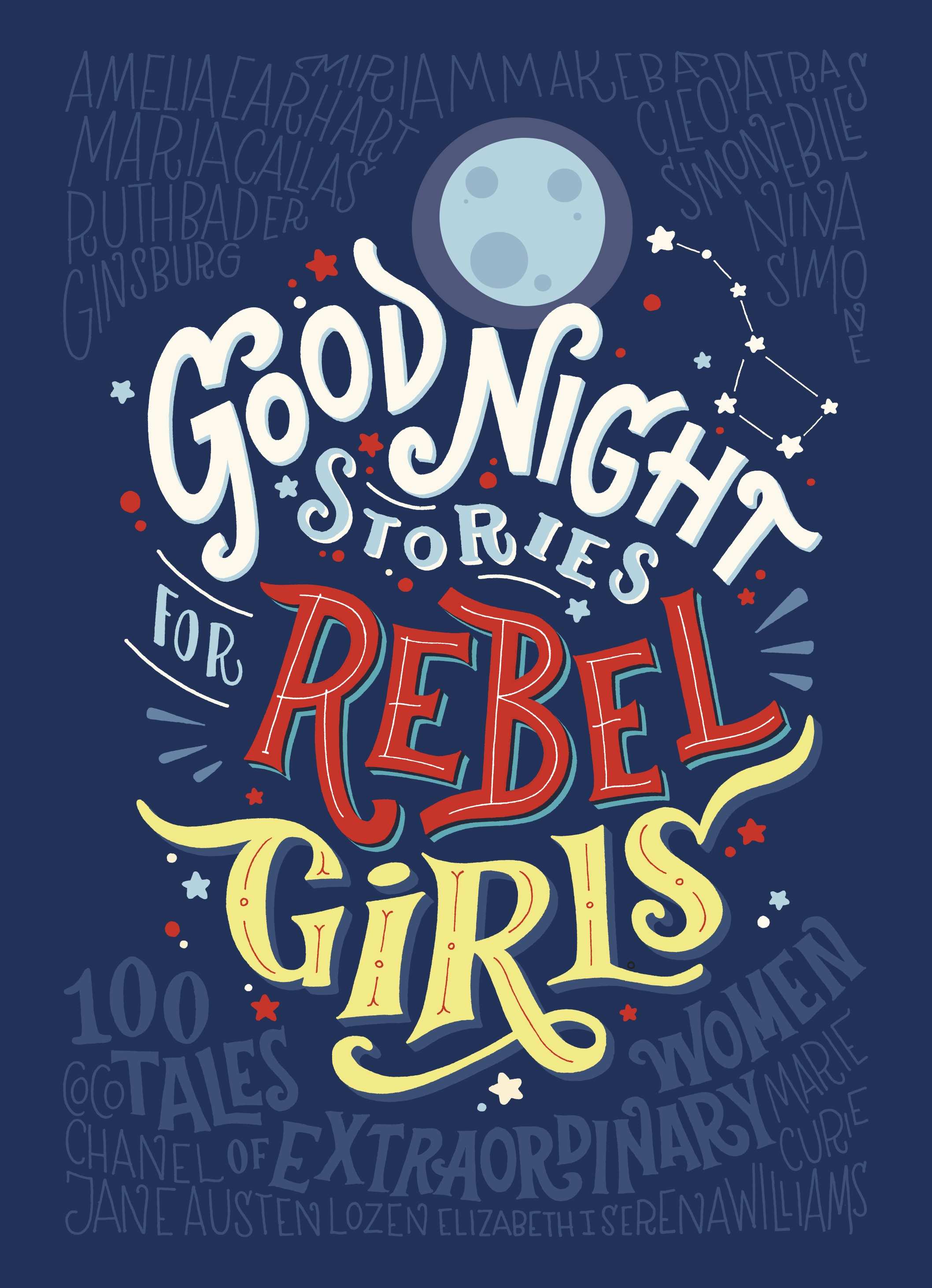 Good Night Stories for Rebel Girls by Elena Favilli and Francesca Cavallo (Particular Books)