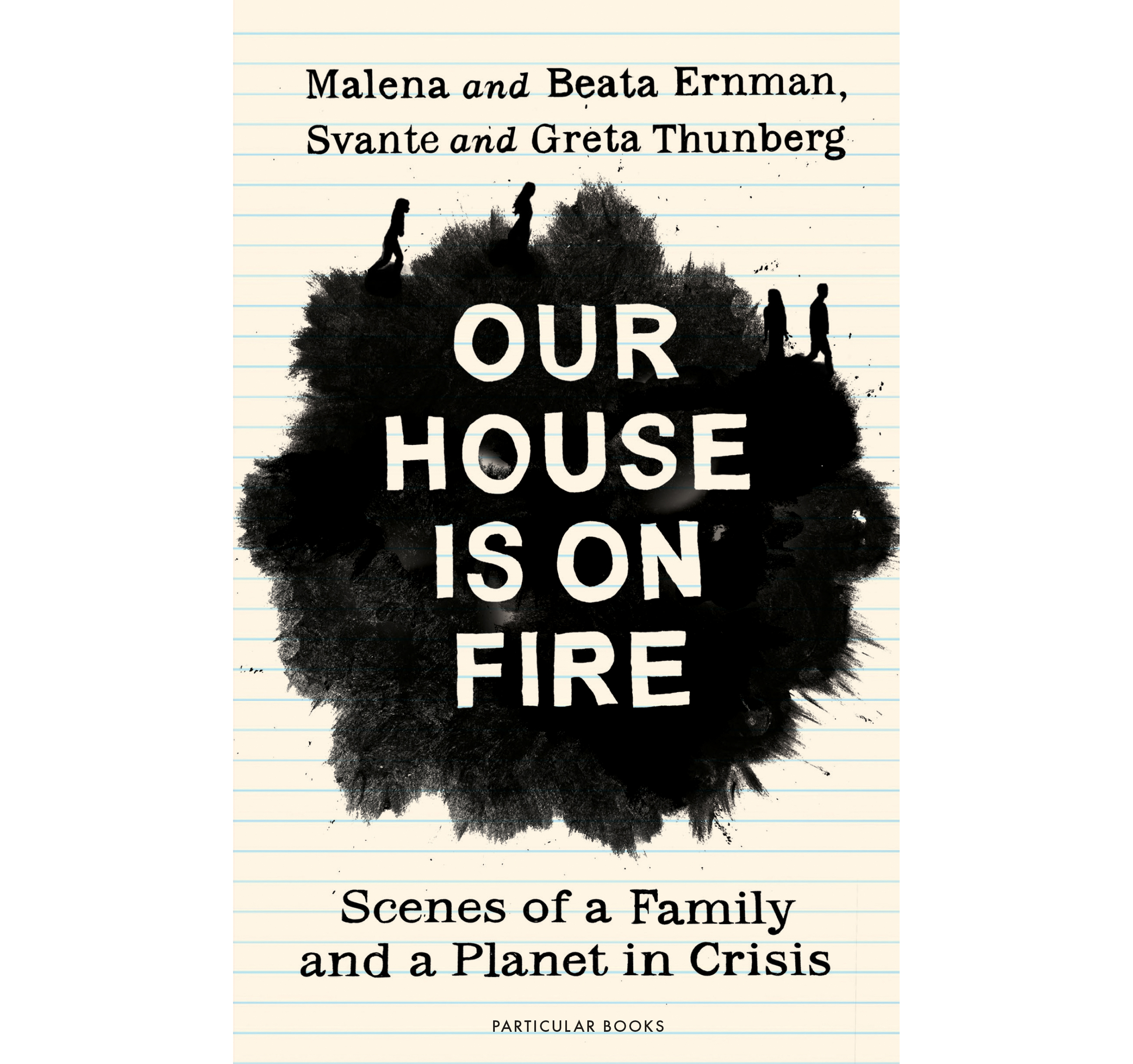 Our House Is On Fire: Scenes of a Family and a Planet in Crisis by Malena and Beata Ernman, Svante and Greta Thunberg (Particular Books/PA)