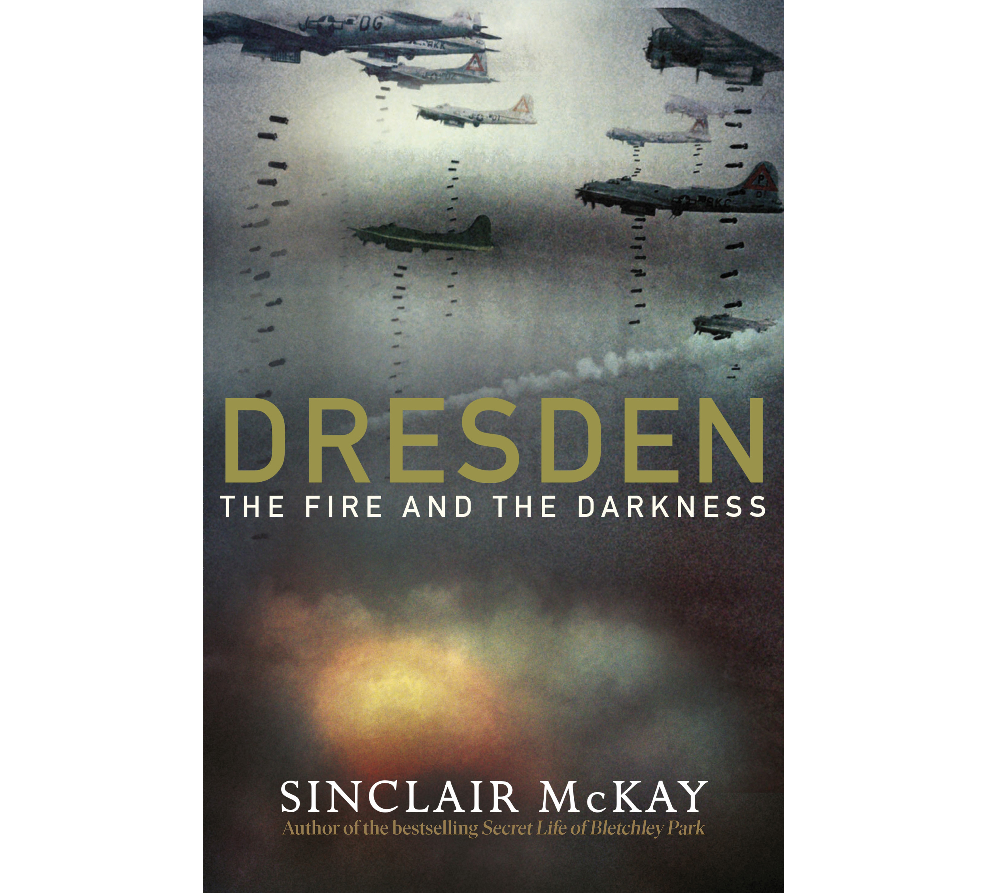Dresden: The Fire And The Darkness by Sinclair McKay (Viking/PA)