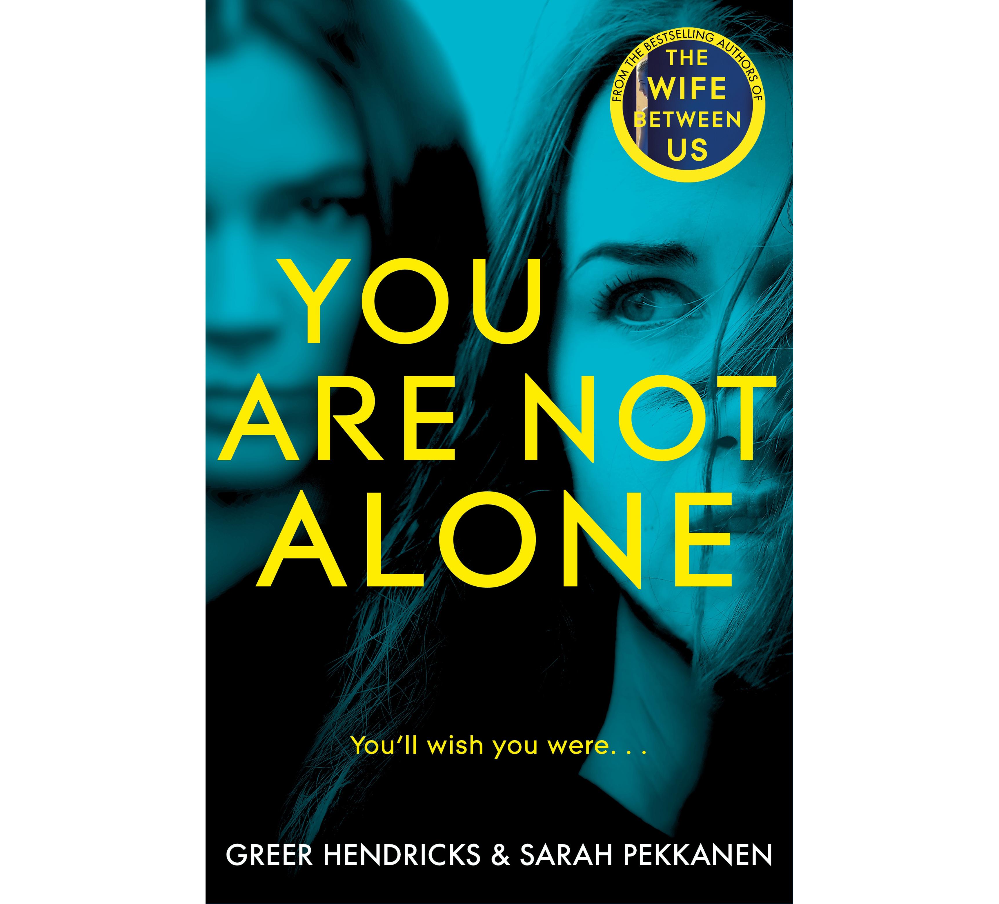 You Are Not Alone by Greer Hendricks and Sarah Pekkanen (Macmillan/PA)