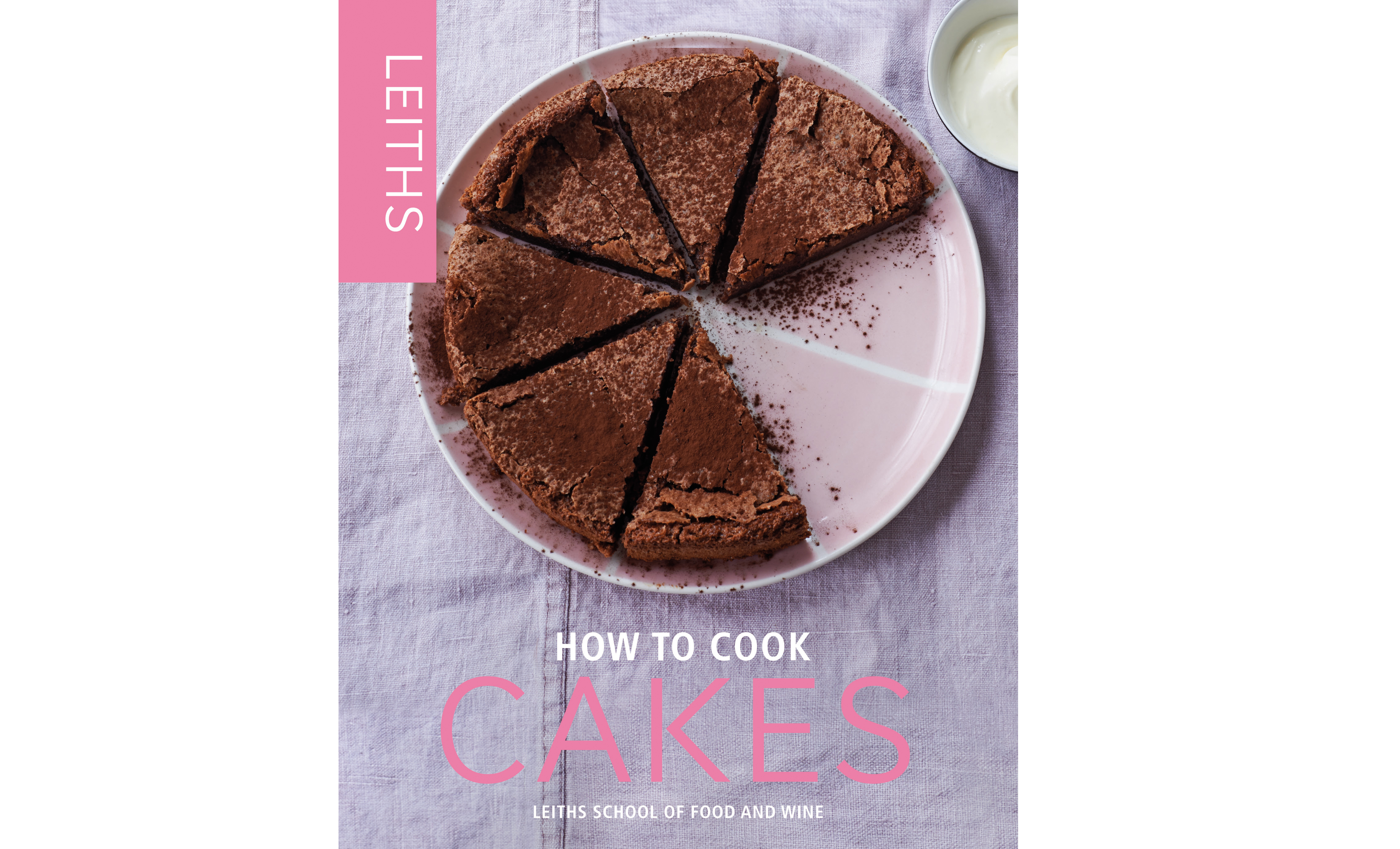 Leiths How To Cook Cake by Leith's School of Food and Wine (Quadrille/Peter Cassidy/PA)