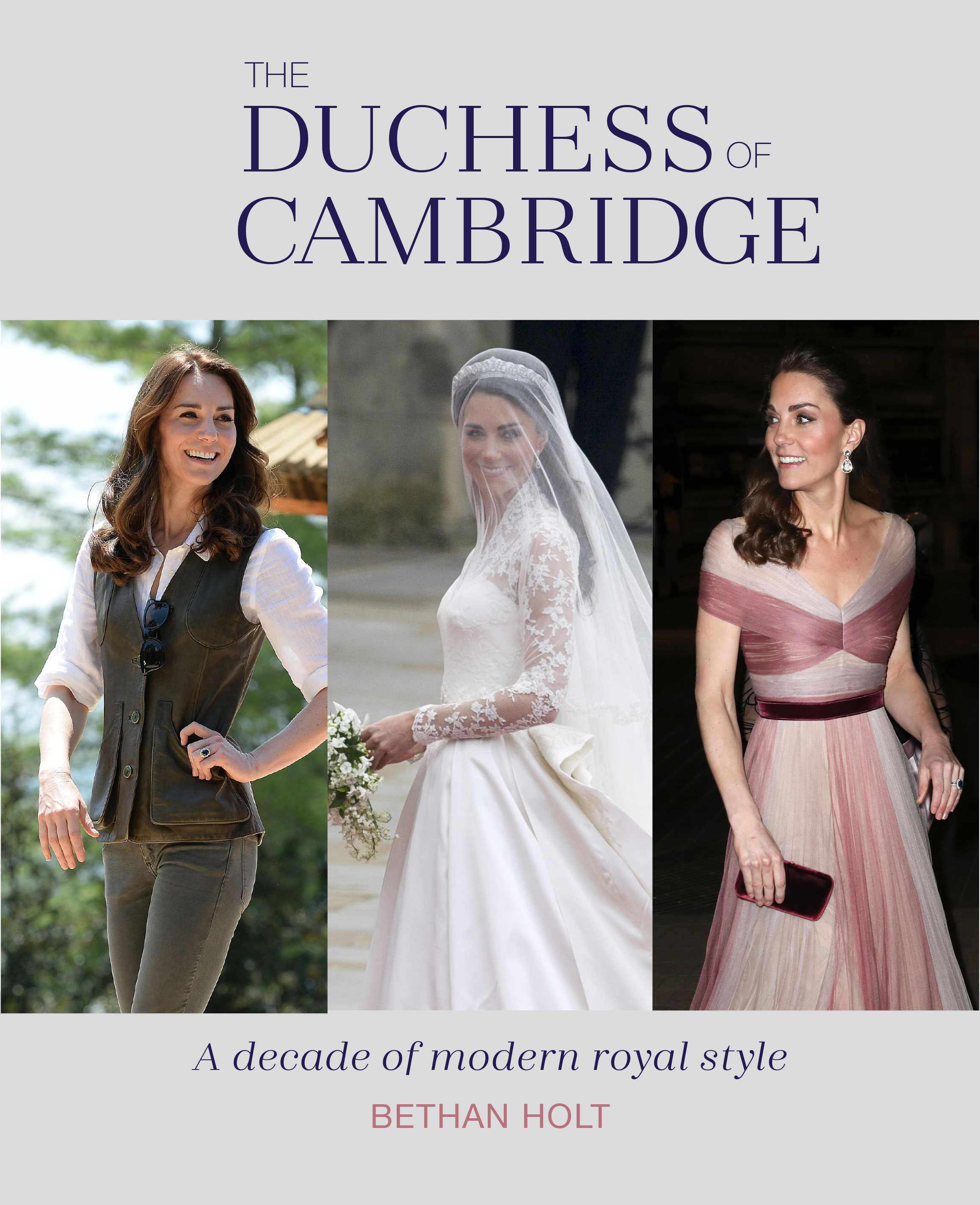The Duchess of Cambridge: A Decade of Royal Modern Style by Bethan Holt
